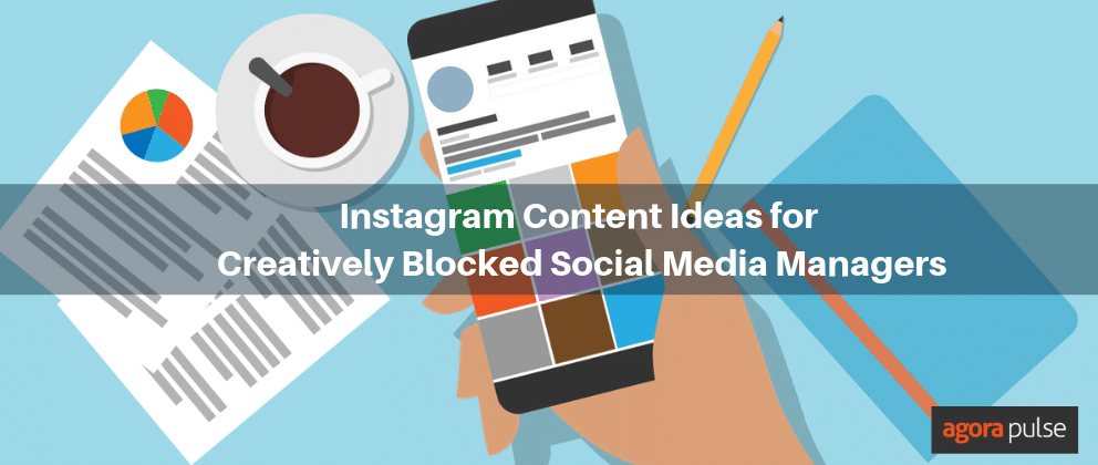 7 Instagram Content Ideas for Creatively Blocked Social Media Managers -
